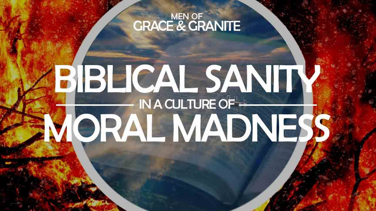 Biblical Sanity in a Culture of Moral Madness
