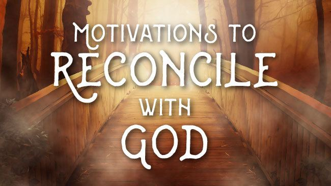 Motivations to Reconcile with God