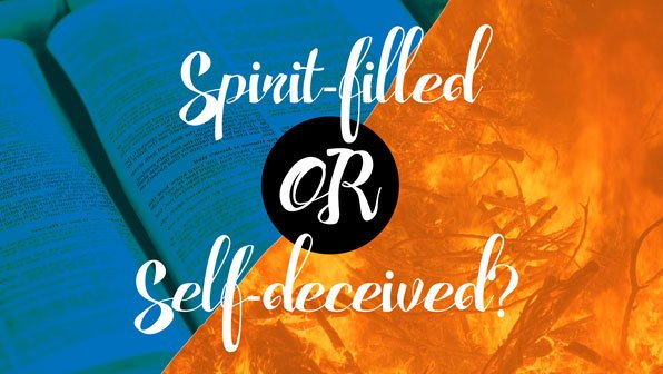 Spirit-filled or Self-deceived